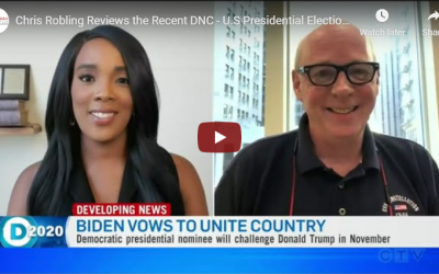 Chris Robling Reviews the Recent DNC – U.S Presidential Election – CTV